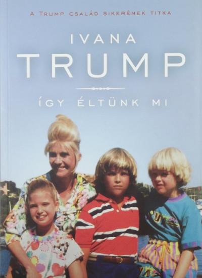 Ivana Trump - Így éltünk mi