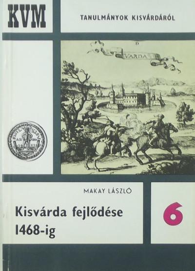 Makay László - Kisvárda fejlődése 1468-ig