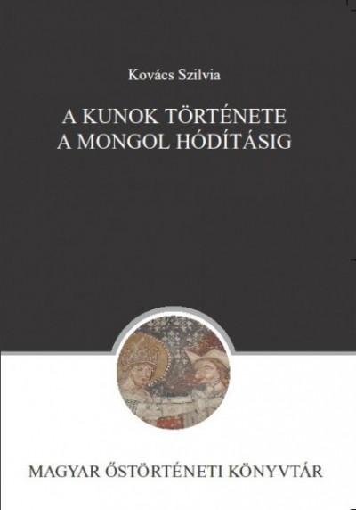 Kovács Szilvia - A kunok története a mongol hódításig