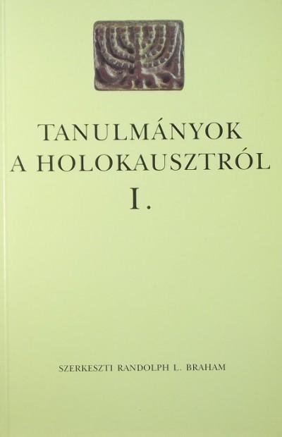 Randolph L. Braham - Tanulmányok a holokausztról I.