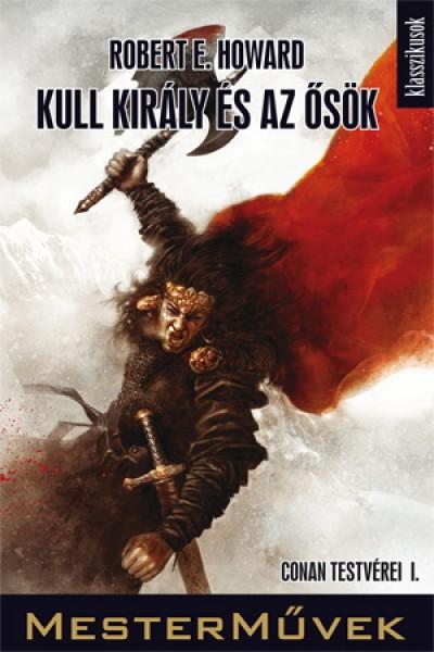Robert E. Howard - Kull király és az ősök
