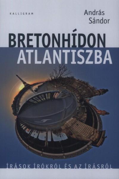András Sándor - Bretonhídon Atlantiszba