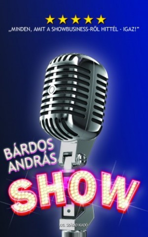 B�rdos Andr�s - Show  -  Minden, amit a showbusiness-r�l hitt�l - igaz!