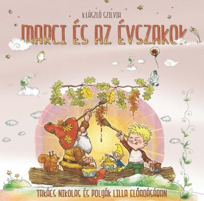 K. László Szilvia - Polyák Lilla - Takács Nikolas - Marci és az évszakok - Hangoskönyv