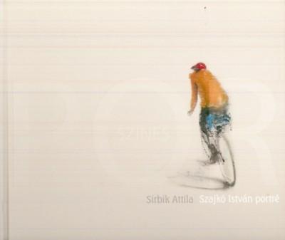 Sirbik Attila - Színes por - Szajkó István portré