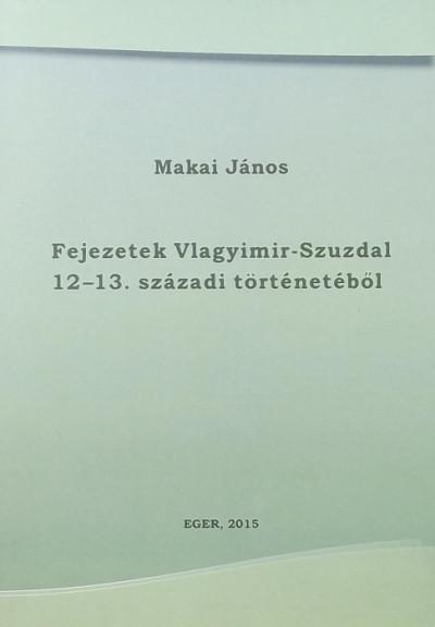 Makai János - Fejezetek Vlagyimir-Szuzdal 12-13. századi történetéből
