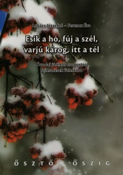 Ferencz Éva - Lukács Józsefné - Esik a hó, fúj a szél, varjú károg, itt a tél