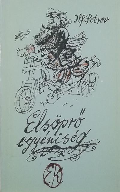 Ilja Arnoldovics Ilf - Jevgenyij Petrovics Petrov - Elsöprő egyéniség