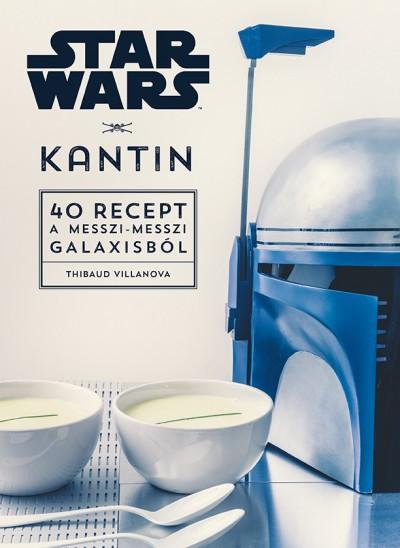 Thibaud Villanova - Star Wars - Kantin - 40 recept a messzi-messzi galaxisból