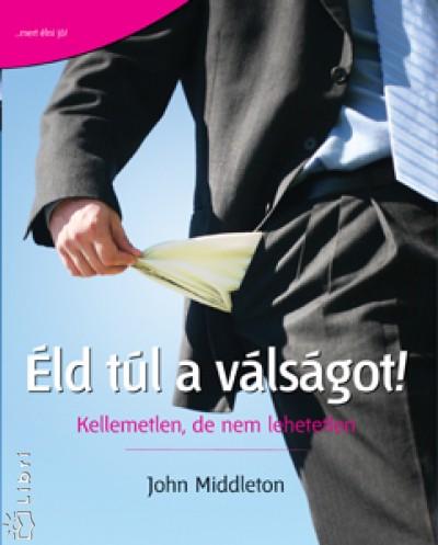 John Middleton - Éld túl a válságot!