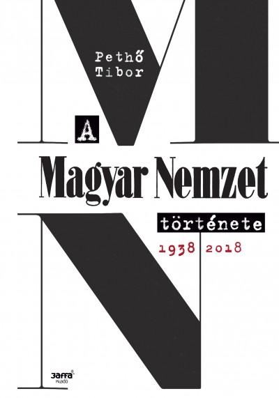 Pethő Tibor - A Magyar Nemzet története 1938-2018