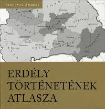 Bereznay András - Erdély történetének atlasza