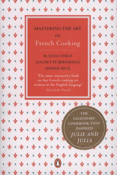 Simone Beck - Louisette Bertholle - Julia Child - Mastering the Art of French Cooking