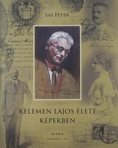 Sas Péter - Kelemen Lajos élete képekben