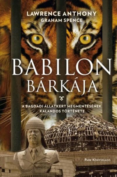 Anthony Lawrence - Babilon bárkája - A bagdadi állatkert megmentésének kalandos története