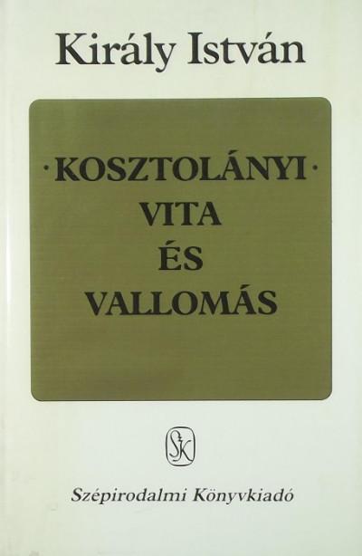 Király István - Kosztolányi - Vita és vallomás