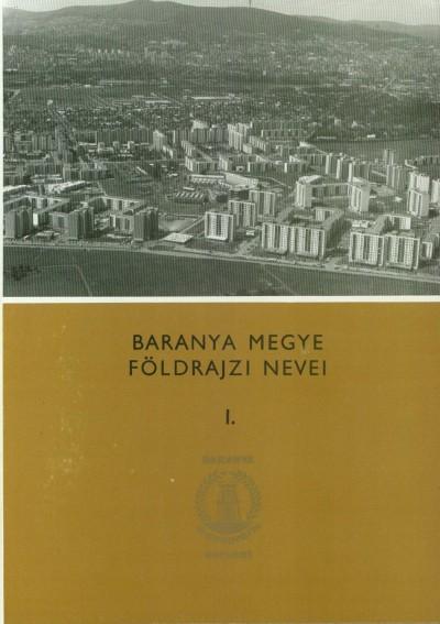 Dr. Pesti János  (Szerk.) - Baranya megye földrajzi nevei I-II.