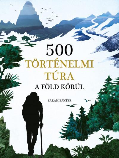 Könyv: 500 történelmi túra a Föld körül (Sarah Baxter)