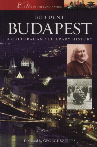 Bob Dent - Budapest - A Cultural and Literary History