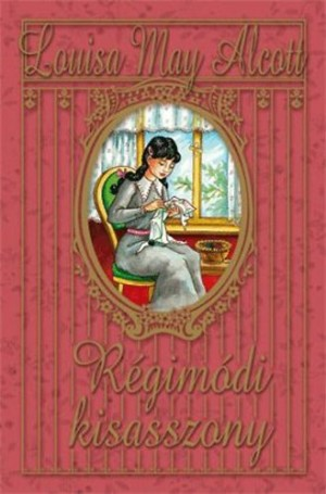 Louisa May Alcott - R�gim�di kisasszony