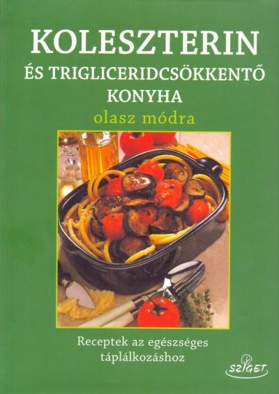 Giuseppe Sangiorgi Cellini - Annamaria Toti - Koleszterin-és trigliceridcsökkentő konyha olasz módra