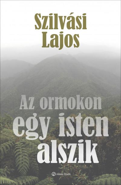 Szilvási Lajos - Az ormokon egy isten alszik