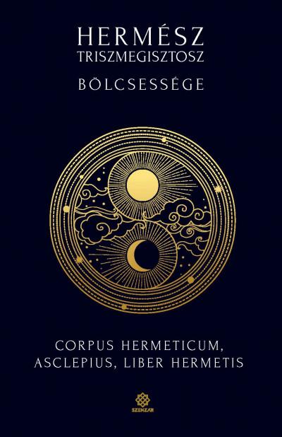 Hermész Triszmegisztosz - Hermész Triszmegisztosz bölcsessége