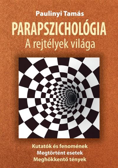 Paulinyi Tamás - Parapszichológia, a rejtélyek világa