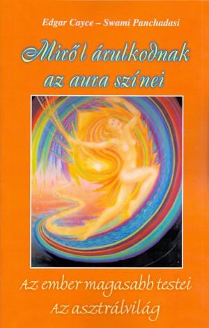 Edgar Cayce - Swami Panchadasi - Mir�l �rulkodnak az aura sz�nei