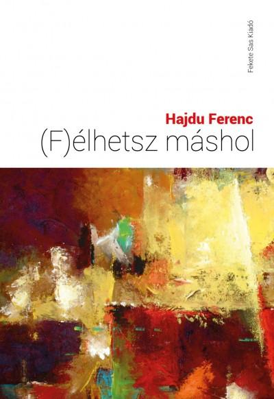 Hajdu Ferenc - (F)élhetsz máshol