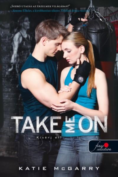 Katie Mcgarry - Take Me On - Kísérj el! (Feszülő húr 4.) - puha kötés