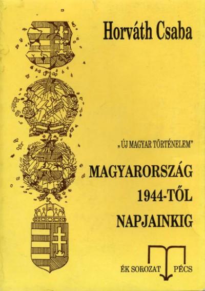 Horváth Csaba - Magyarország 1944-től napjainkig