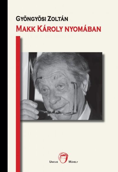Gyöngyösi Zoltán - Makk Károly nyomában