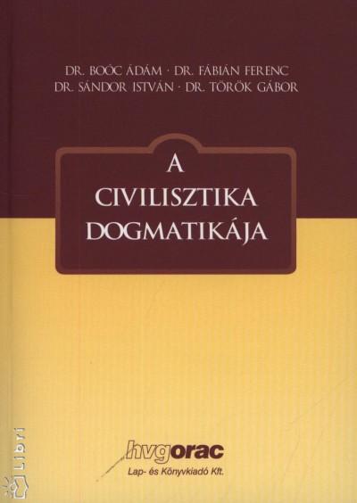 Dr. Boóc Ádám - Dr. Fábián Ferenc - Dr. Sándor István - Dr. Török Gábor - A civilisztika dogmatikája