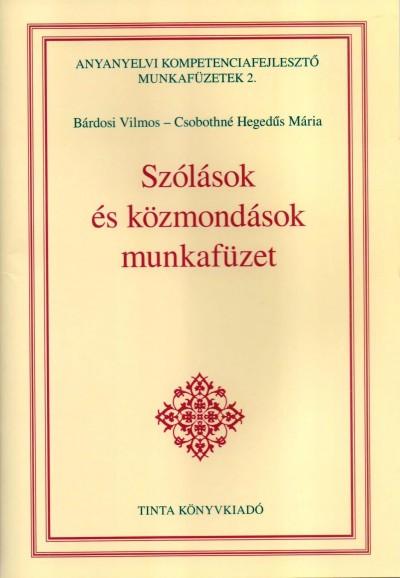 Bárdosi Vilmos - Csobothné Hegedűs Mária - Szólások és közmondások munkafüzet