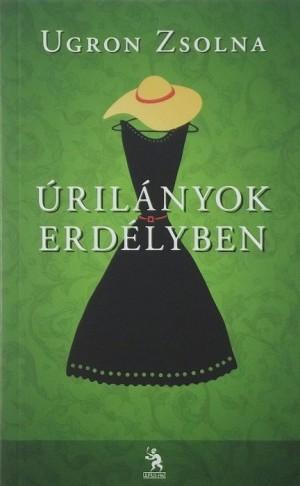 Ugron Zsolna - �ril�nyok Erd�lyben