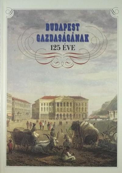 Fónagy Zoltán - Kornidesz Mihály - Budapest gazdaságának 125 éve