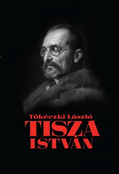 Tőkéczki László - Tisza István eszmei, politikai arca