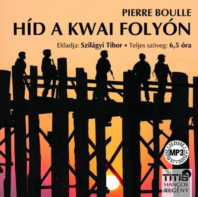 Pierre Boulle - Híd a Kwai folyón - Hangoskönyv