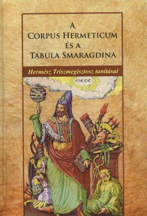 Herm�sz Triszmegisztosz - A Corpus Hermeticum �s Tabula Smaragdina