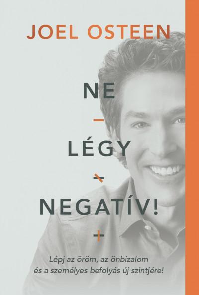 Joel Osteen - Ne légy negatív!