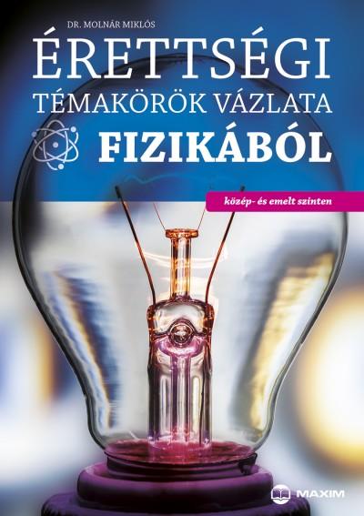 Dr. Molnár Miklós - Érettségi témakörök vázlata fizikából
