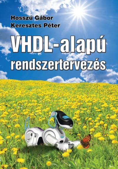 Hosszú Gábor - Keresztes Péter - VHDL-alapú rendszertervezés