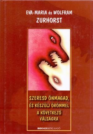 Wolfram Zurhorst - Eva-Maria Zurhorst - Szeresd �nmagad, �s k�sz�lj �r�mmel a k�vetkez� v�ls�gra