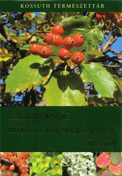 Bartha Dénes  (Szerk.) - Magyarország ritka fa- és cserjefajainak atlasza