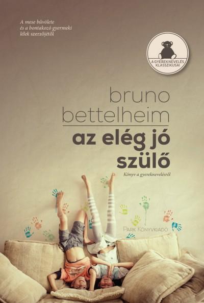 Bruno Bettelheim - Az elég jó szülő