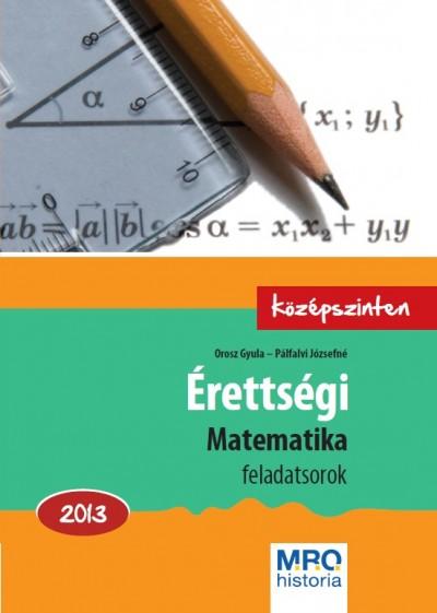 Orosz Gyula - Pálfalvi Józsefné - Érettségi - Matematika 2013.