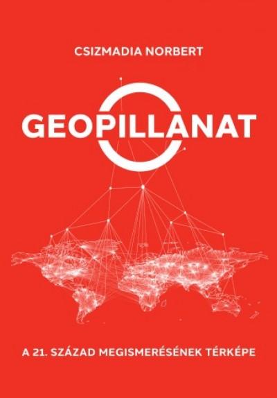 Csizmadia Norbert - Geopillanat - A 21. század megismerésnek térképe
