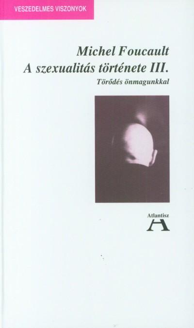 Michel Foucault - A szexualitás története III.