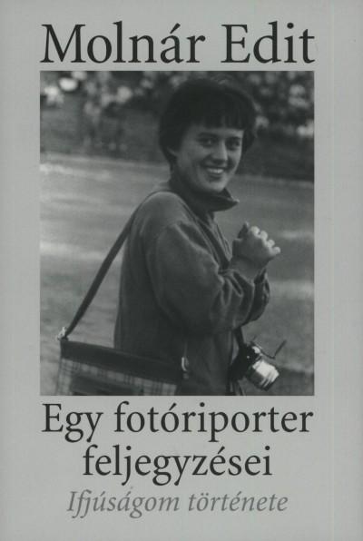 IFJÚSÁGOM TÖRTÉNETE - EGY FOTÓRIPORTER FELJEGYZÉSEI